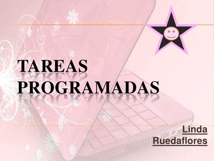 Tareas programadas<br />Linda Ruedaflores<br />