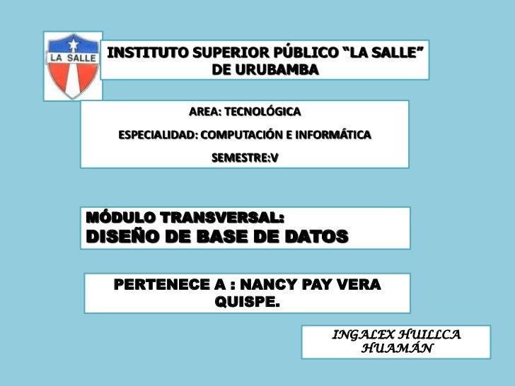 """INSTITUTO SUPERIOR PÚBLICO """"LA SALLE"""" DE URUBAMBA<br />AREA: TECNOLÓGICA<br />ESPECIALIDAD: COMPUTACIÓN E INFORMÁTICA <br ..."""