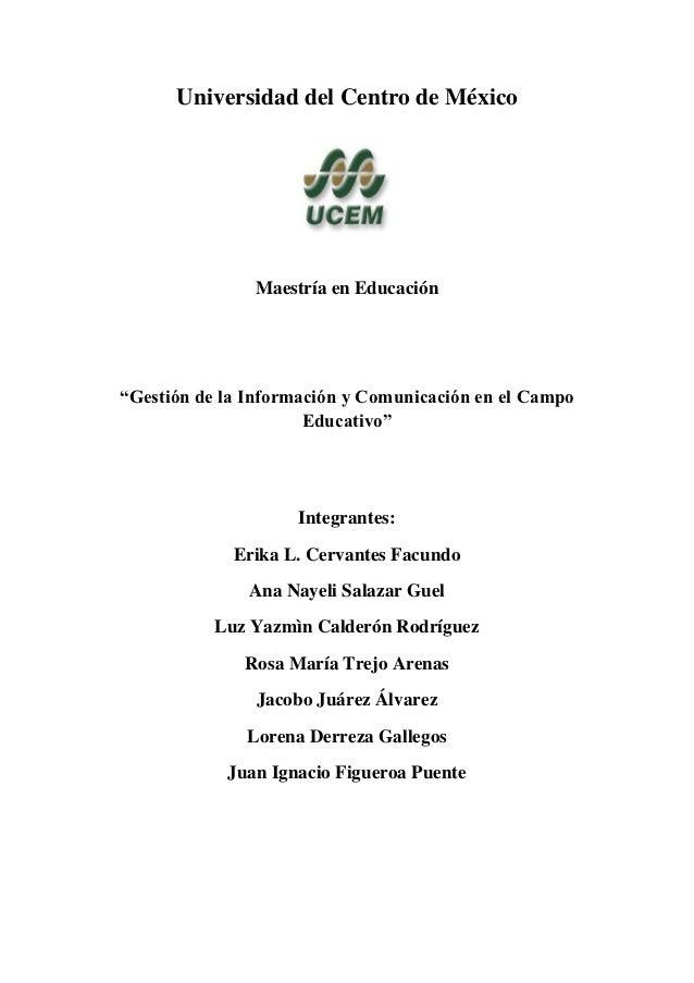 """Universidad del Centro de México               Maestría en Educación""""Gestión de la Información y Comunicación en el Campo ..."""