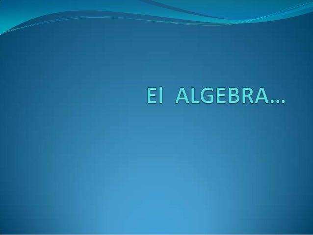 Algebra El álgebra (del árabe: al-ŷabr 'reintegración, recomposición'1 ) es la rama de la matemática que estudia la combin...
