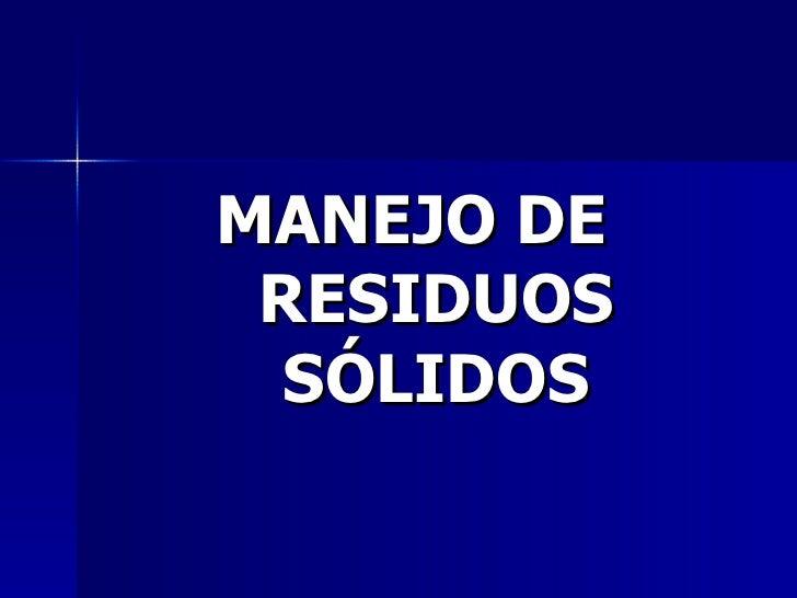 <ul><li>MANEJO DE  RESIDUOS SÓLIDOS </li></ul>
