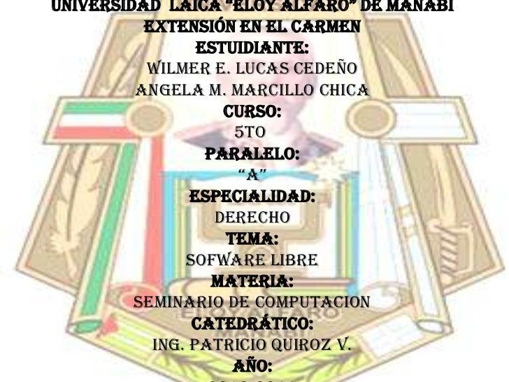"""UNIVERSIDAD  LAICA """"ELOY ALFARO"""" DE MANABÍ<br />EXTENSIÓN EN EL CARMEN<br />ESTUIDIANTE:<br />WILMER E. LUCAS CEDEÑO<br />..."""