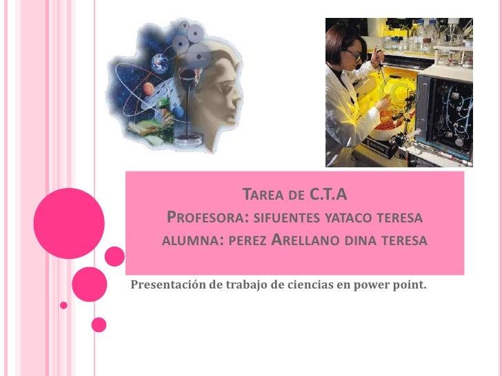 TAREA DE C.T.A      PROFESORA: SIFUENTES YATACO TERESA     ALUMNA: PEREZ ARELLANO DINA TERESAPresentación de trabajo de ci...