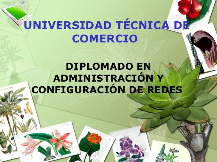 UNIVERSIDAD TÉCNICA DE COMERCIO  DIPLOMADO EN ADMINISTRACIÓN Y CONFIGURACIÓN DE REDES