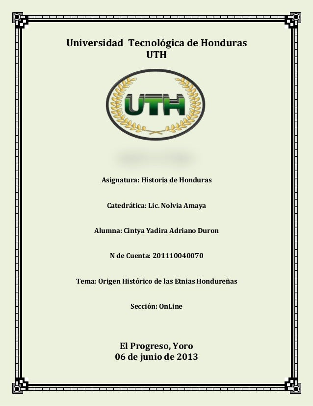 Universidad Tecnológica de HondurasUTHAsignatura: Historia de HondurasCatedrática: Lic. Nolvia AmayaAlumna: Cintya Yadira ...