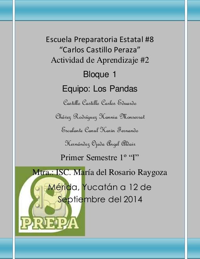 """Escuela Preparatoria Estatal #8  """"Carlos Castillo Peraza""""  Actividad de Aprendizaje #2  Bloque 1  Equipo: Los Pandas  Cast..."""