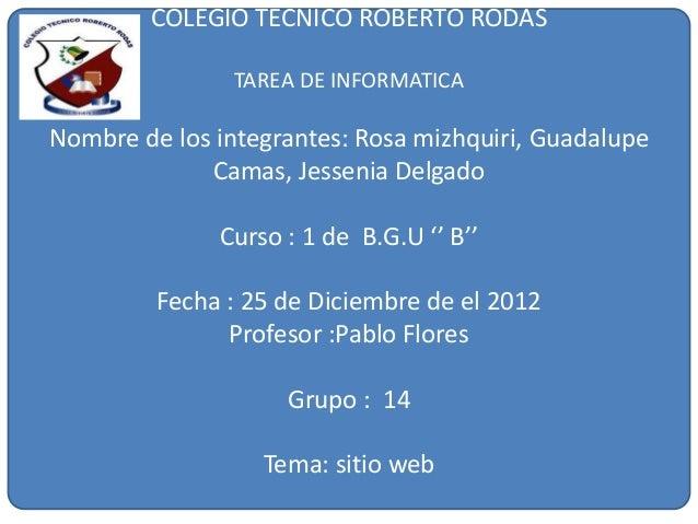 COLEGIO TECNICO ROBERTO RODAS                TAREA DE INFORMATICANombre de los integrantes: Rosa mizhquiri, Guadalupe     ...