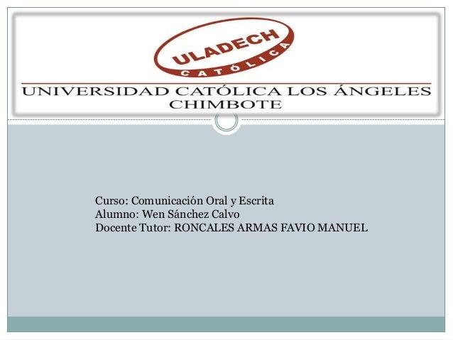 Curso: Comunicación Oral y EscritaAlumno: Wen Sánchez CalvoDocente Tutor: RONCALES ARMAS FAVIO MANUEL