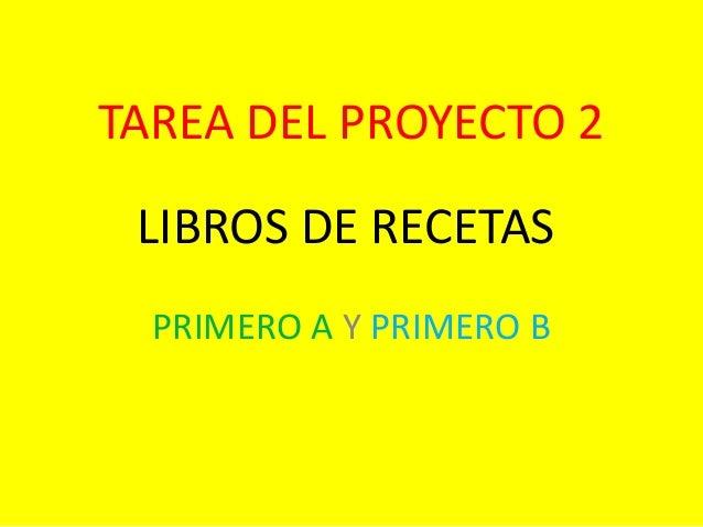 TAREA DEL PROYECTO 2 LIBROS DE RECETAS PRIMERO A Y PRIMERO B