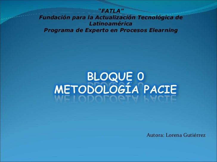 """"""" FATLA"""" Fundación para la Actualización Tecnológica de Latinoamérica Programa de Experto en Procesos Elearning Autora: Lo..."""