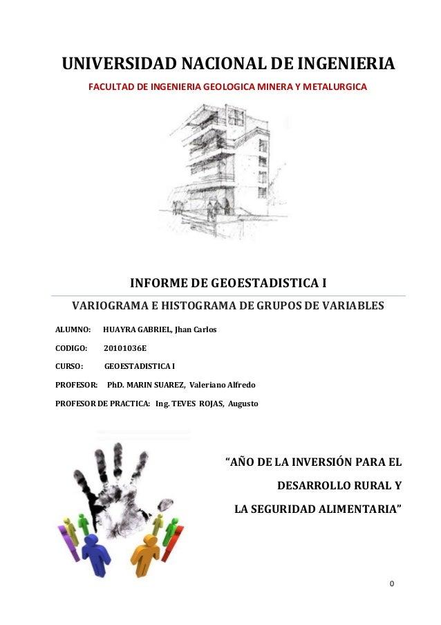 0  UNIVERSIDAD NACIONAL DE INGENIERIA  INFORME DE GEOESTADISTICA I  VARIOGRAMA E HISTOGRAMA DE GRUPOS DE VARIABLES  ALUMNO...