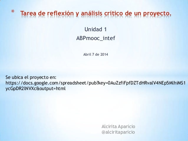 Unidad 1 ABPmooc_intef Abril 7 de 2014 * Tarea de reflexión y análisis crítico de un proyecto. Alcirita Aparicio @alcirita...