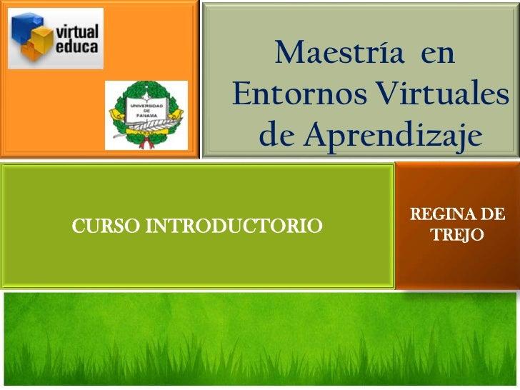 Maestría en            Entornos Virtuales             de Aprendizaje                       REGINA DECURSO INTRODUCTORIO   ...