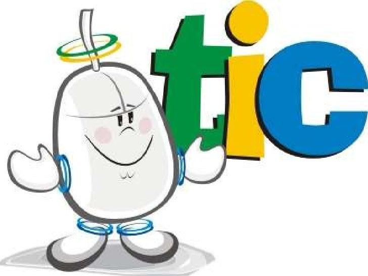 • Las tecnologías de la información y la  comunicación (TIC o bien NTIC para Nuevas  Tecnologías de la Información y de la...