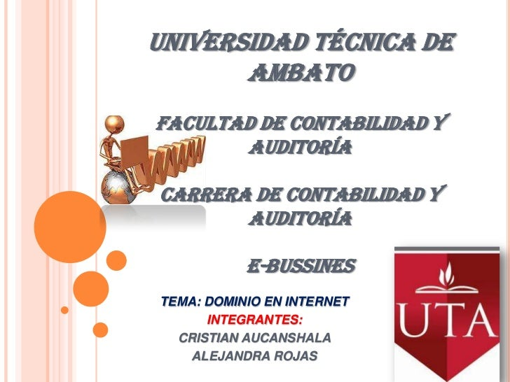 UNIVERSIDAD TÉCNICA DE AMBATOFACULTAD DE CONTABILIDAD Y AUDITORÍACARRERA DE CONTABILIDAD Y AUDITORÍAE-BUSSINES<br />TEMA: ...