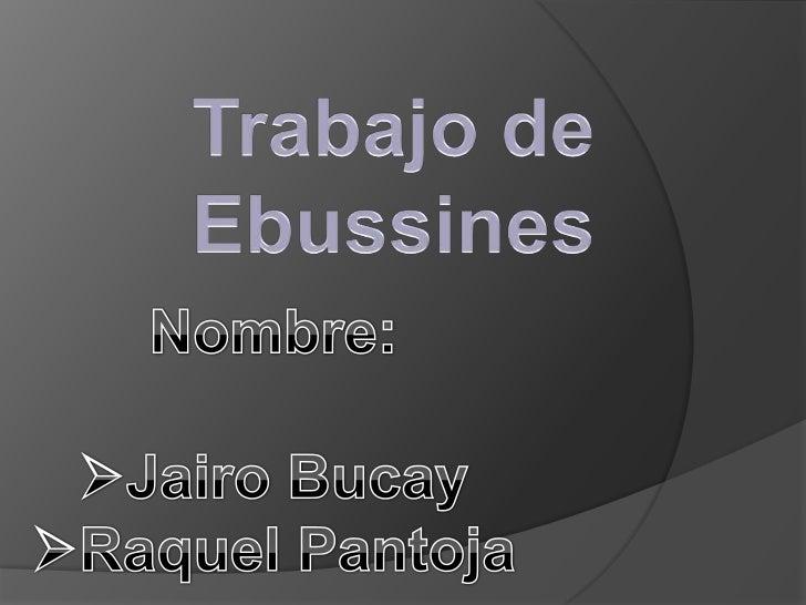 Trabajo de Ebussines <br />Nombre:<br /><ul><li>Jairo Bucay