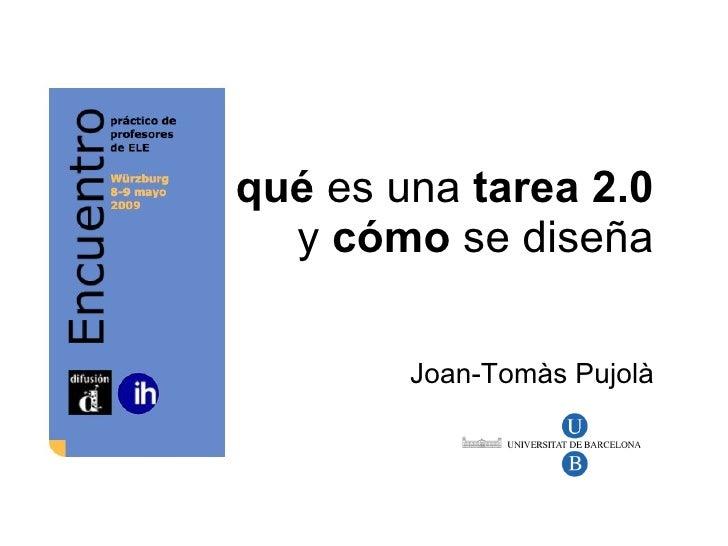 qué  es una  tarea 2.0   y  cómo  se diseña  Joan-Tomàs Pujolà