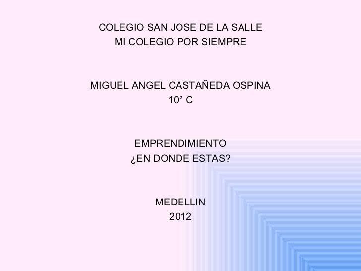COLEGIO SAN JOSE DE LA SALLE   MI COLEGIO POR SIEMPREMIGUEL ANGEL CASTAÑEDA OSPINA             10° C       EMPRENDIMIENTO ...