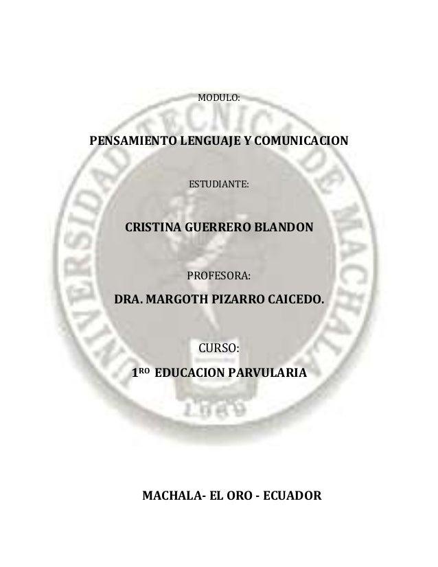 MODULO: PENSAMIENTO LENGUAJE Y COMUNICACION ESTUDIANTE: CRISTINA GUERRERO BLANDON PROFESORA: DRA. MARGOTH PIZARRO CAICEDO....