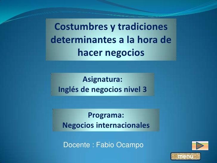 Costumbres y tradicionesdeterminantes a la hora de      hacer negocios        Asignatura: Inglés de negocios nivel 3      ...