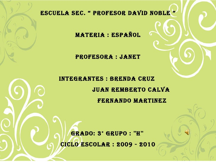 "ESCUELA SEC . "" PROFESOR DAVID NOBLE "" MATERIA  : ESPAÑOL PROFESORA  : JANET INTEGRANTES  : BRENDA CRUZ  JUAN REMBERTO CAL..."