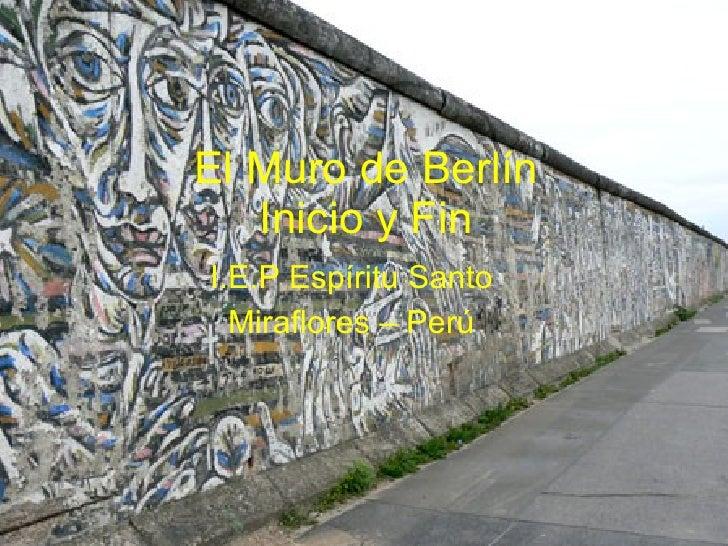 El Muro de Berlín Inicio y Fin I.E.P Espíritu Santo Miraflores – Perú