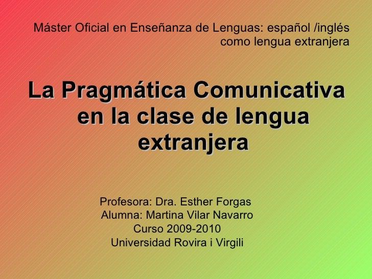 Máster Oficial en Enseñanza de Lenguas: español /inglés como lengua extranjera <ul><li>La Pragmática Comunicativa en la cl...