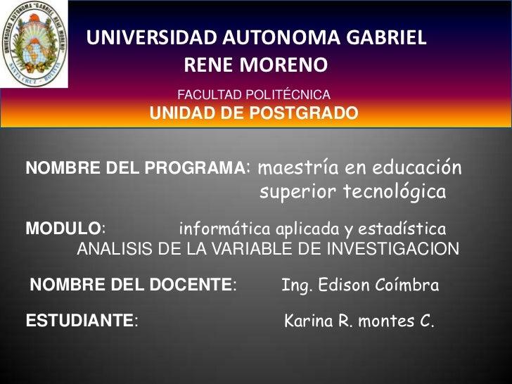 UNIVERSIDAD AUTONOMA GABRIEL <br />RENE MORENO<br />FACULTAD POLITÉCNICA<br />UNIDAD DE POSTGRADO<br />NOMBRE DEL PROGRAMA...