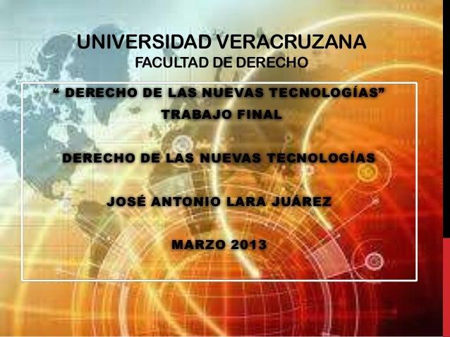 """UNIVERSIDAD VERACRUZANA        FACULTAD DE DERECHO"""" DERECHO DE LAS NUEVAS TECNOLOGÍAS""""           TRABAJO FINAL DERECHO DE ..."""