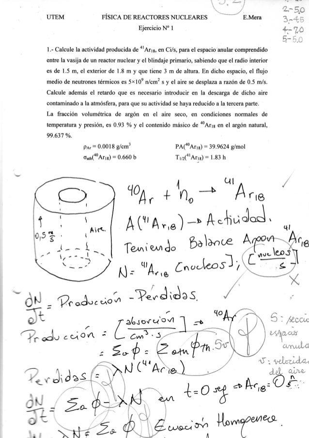 U T E M FISICA DE REACTORES NUCLEARES Ejercicio N° 1 E.Mera 1.- Calcule la actividad producida de 4 l Aris, enCi/s, para e...