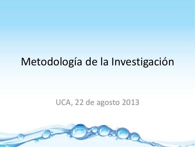 MetodologíadelaInvestigación UCA,22deagosto2013