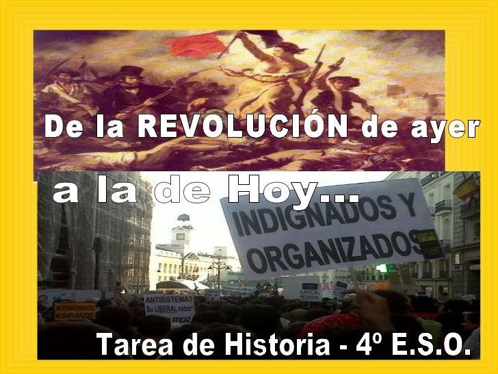 De la REVOLUCIÓN de ayer a la de Hoy... Tarea de Historia - 4º E.S.O.