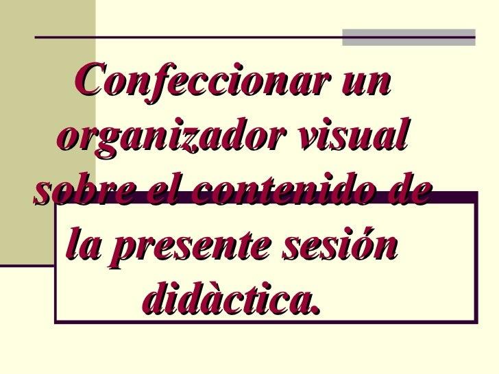 Confeccionar un organizador visual sobre el contenido de la presente sesión didàctica.