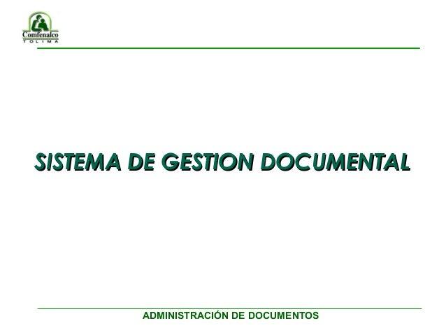 ADMINISTRACIÓN DE DOCUMENTOS SISTEMA DE GESTION DOCUMENTALSISTEMA DE GESTION DOCUMENTAL