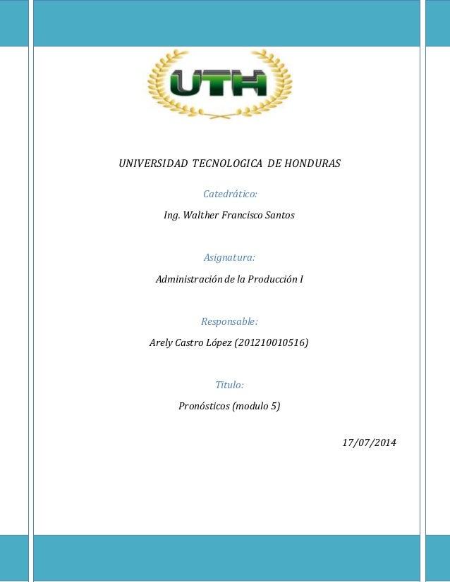 UNIVERSIDAD TECNOLOGICA DE HONDURAS Catedrático: Ing. Walther Francisco Santos Asignatura: Administración de la Producción...