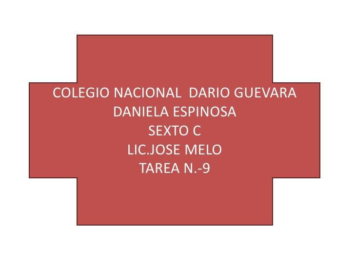 COLEGIO NACIONAL DARIO GUEVARA        DANIELA ESPINOSA              SEXTO C          LIC.JOSE MELO            TAREA N.-9