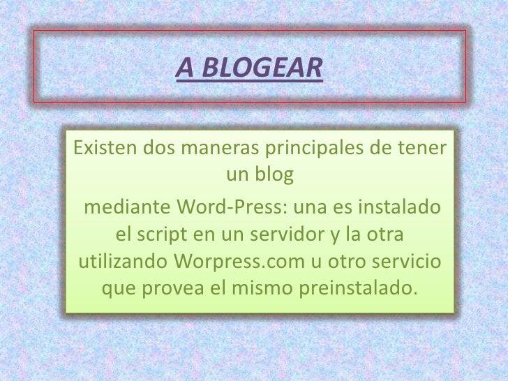 A BLOGEARExisten dos maneras principales de tener                  un blog mediante Word-Press: una es instalado     el sc...