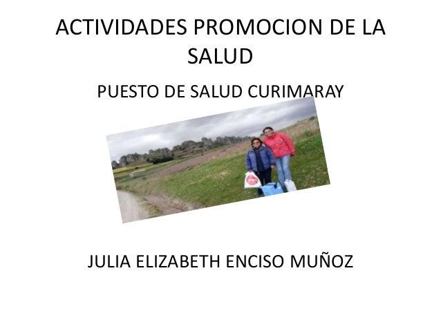 ACTIVIDADES PROMOCION DE LA SALUD PUESTO DE SALUD CURIMARAY JULIA ELIZABETH ENCISO MUÑOZ