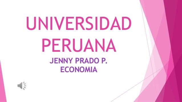 UNIVERSIDAD PERUANA JENNY PRADO P. ECONOMIA