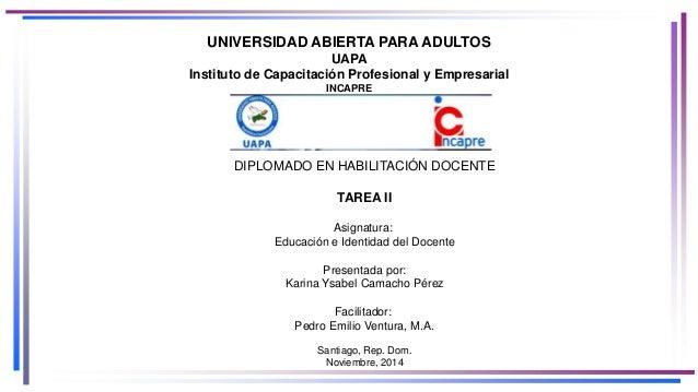 UNIVERSIDAD ABIERTA PARA ADULTOS UAPA Instituto de Capacitación Profesional y Empresarial INCAPRE DIPLOMADO EN HABILITACIÓ...