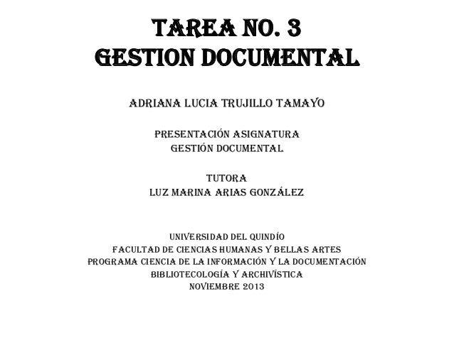 TAREA No. 3 GESTION DOCUMENTAL Adriana lucia trujillo tamayo Presentación asignatura Gestión documental Tutora Luz marina ...