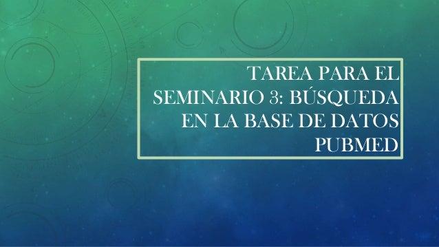 TAREA PARA EL SEMINARIO 3: BÚSQUEDA EN LA BASE DE DATOS PUBMED