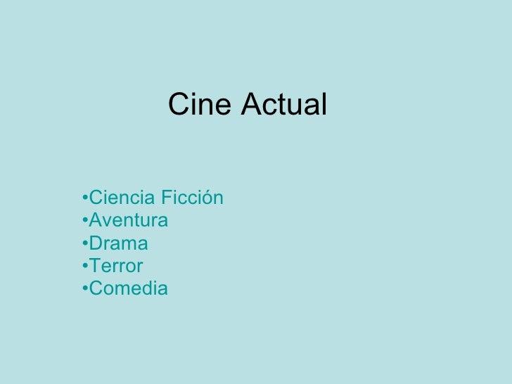 Cine Actual <ul><li>Ciencia Ficción </li></ul><ul><li>Aventura </li></ul><ul><li>Drama </li></ul><ul><li>Terror   </li></u...