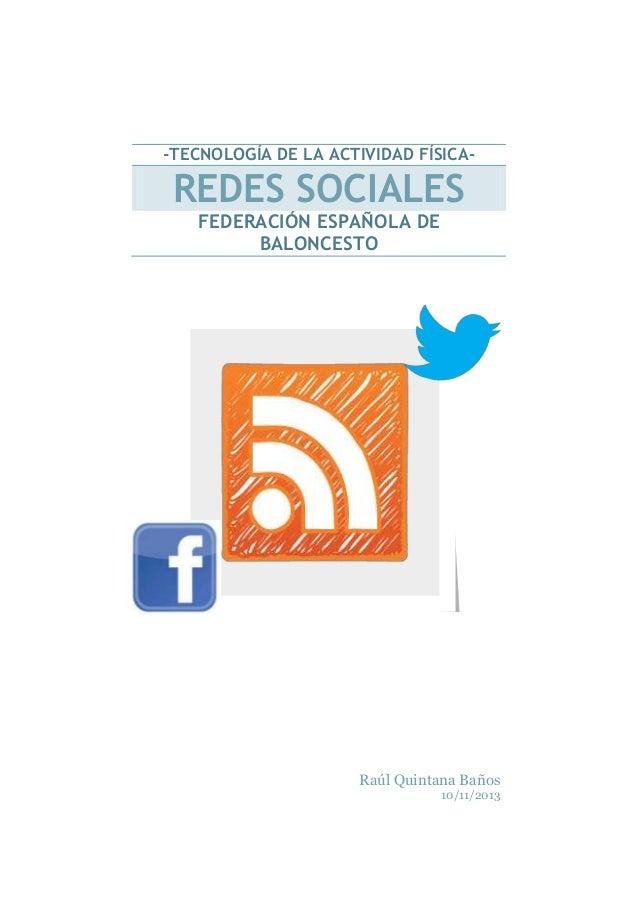 -TECNOLOGÍA DE LA ACTIVIDAD FÍSICA-  REDES SOCIALES FEDERACIÓN ESPAÑOLA DE BALONCESTO  Raúl Quintana Baños 10/11/2013