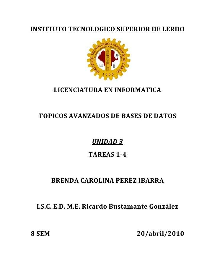 INSTITUTO TECNOLOGICO SUPERIOR DE LERDO<br />LICENCIATURA EN INFORMATICA<br />TOPICOS AVANZADOS DE BASES DE DATOS<br />UNI...