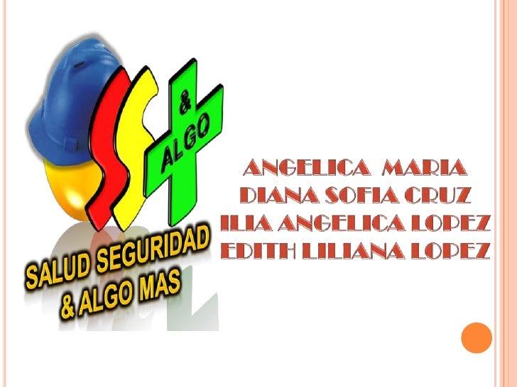 ANGELICA  MARIA DIANA SOFIA CRUZILIA ANGELICA LOPEZEDITH LILIANA LOPEZ<br />