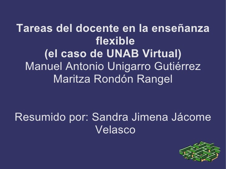 Tareas del docente en la enseñanza flexible (el caso de UNAB Virtual) Manuel Antonio Unigarro Gutiérrez Maritza Rondón Ran...
