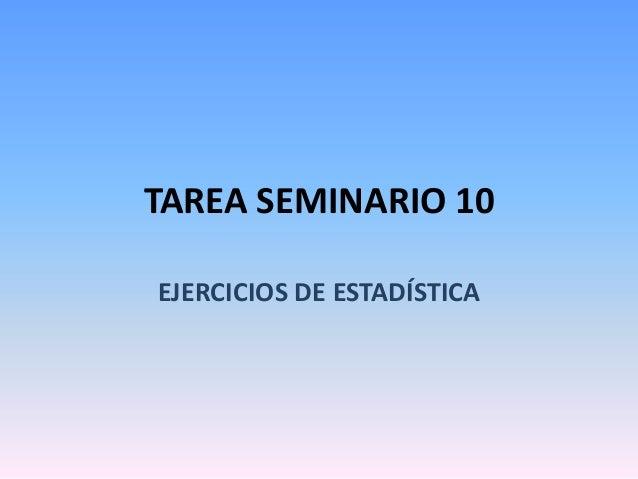 TAREA SEMINARIO 10EJERCICIOS DE ESTADÍSTICA