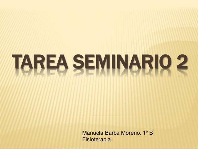 TAREA SEMINARIO 2  Manuela Barba Moreno. 1º B  Fisioterapia.