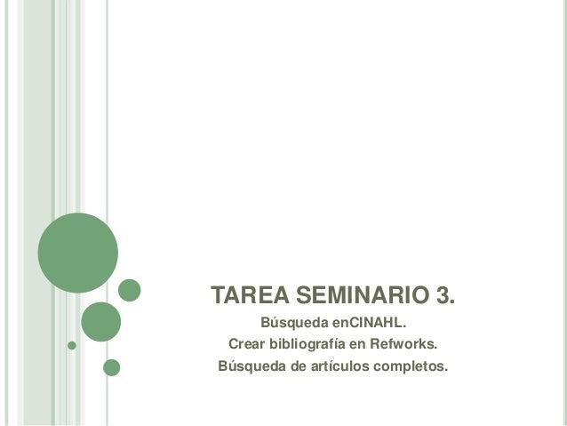 TAREA SEMINARIO 3.     Búsqueda enCINAHL. Crear bibliografía en Refworks.Búsqueda de artículos completos.